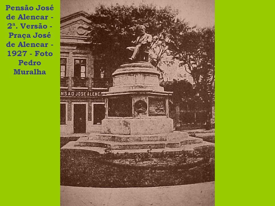 Pensão José de Alencar - 2ª. Versão - Praça José de Alencar - 1927 - Foto Pedro Muralha