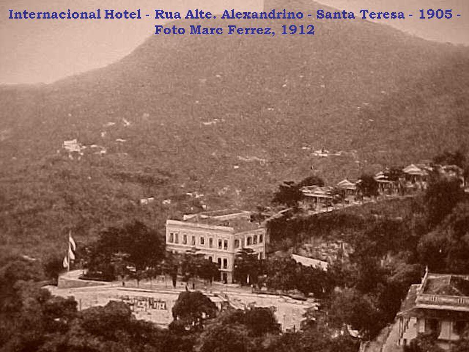 Internacional Hotel - Rua Alte. Alexandrino - Santa Teresa - 1905 - Foto Marc Ferrez, 1912