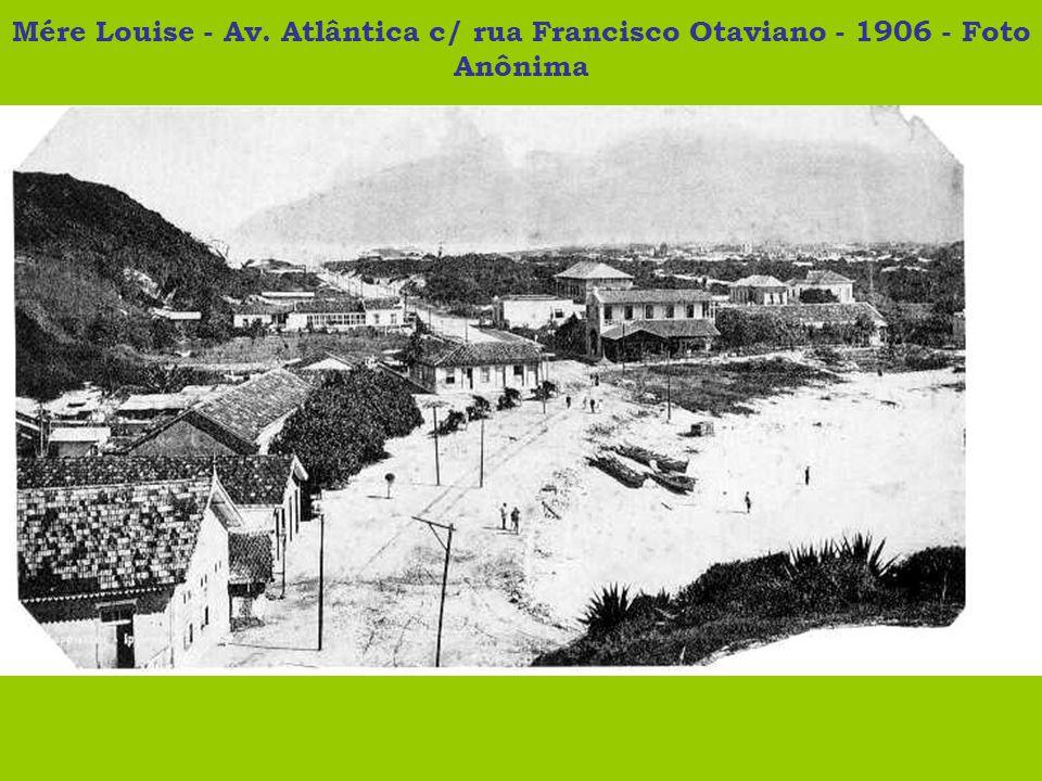 Mére Louise - Av. Atlântica c/ rua Francisco Otaviano - 1906 - Foto Anônima