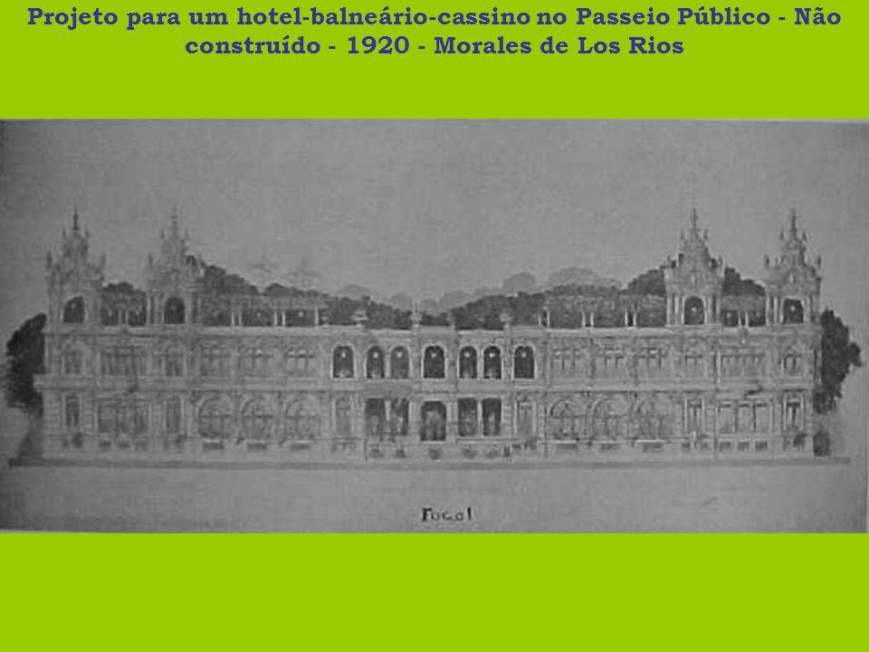 Projeto para um hotel-balneário-cassino no Passeio Público - Não construído - 1920 - Morales de Los Rios