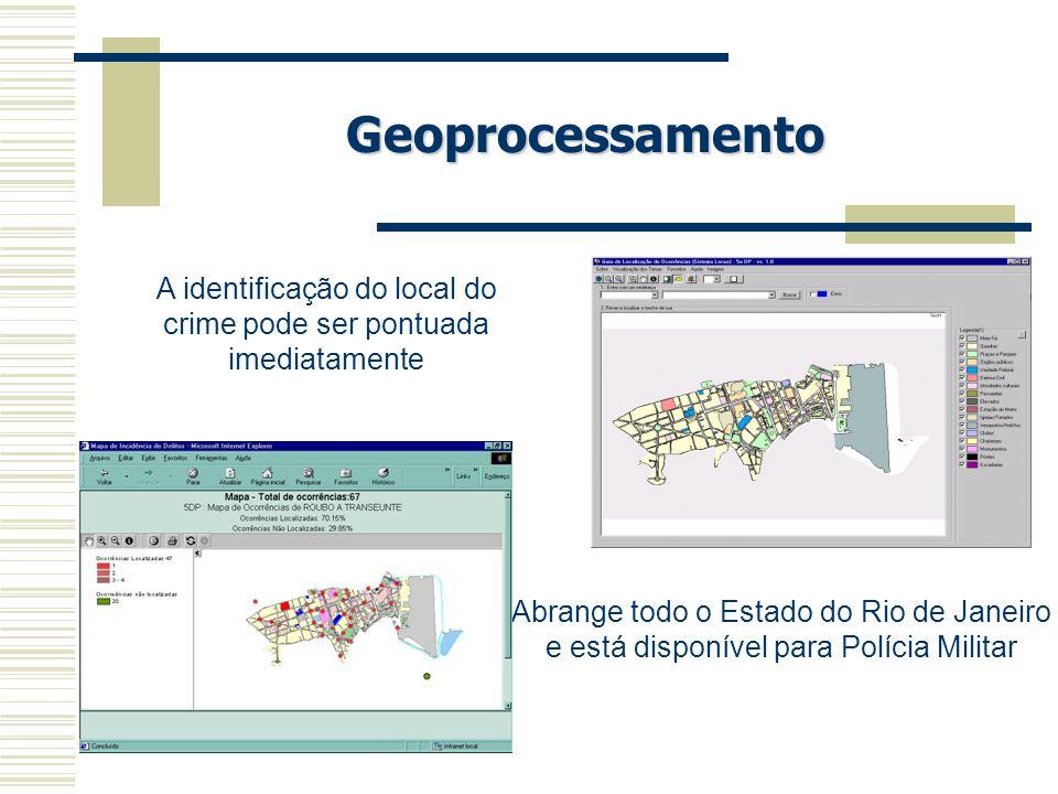 Geoprocessamento A identificação do local do crime pode ser pontuada imediatamente Abrange todo o Estado do Rio de Janeiro e está disponível para Polí
