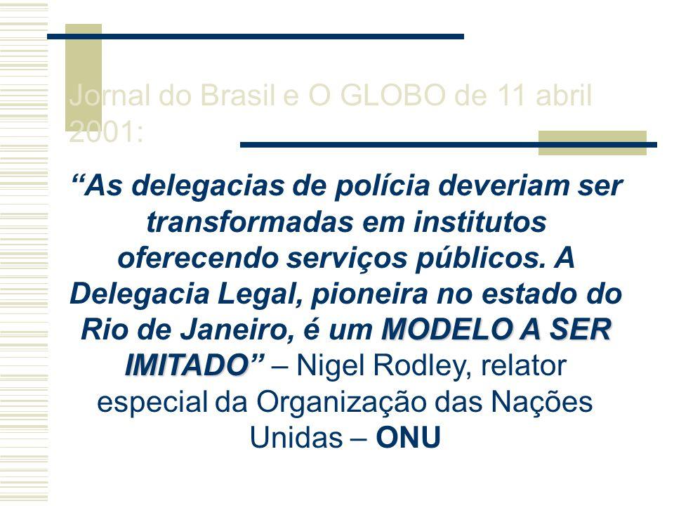"""Jornal do Brasil e O GLOBO de 11 abril 2001: MODELO A SER IMITADO """"As delegacias de polícia deveriam ser transformadas em institutos oferecendo serviç"""