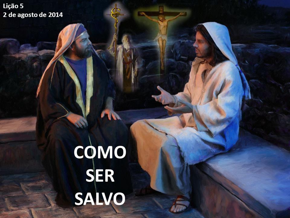 COMO SER SALVO Lição 5 2 de agosto de 2014