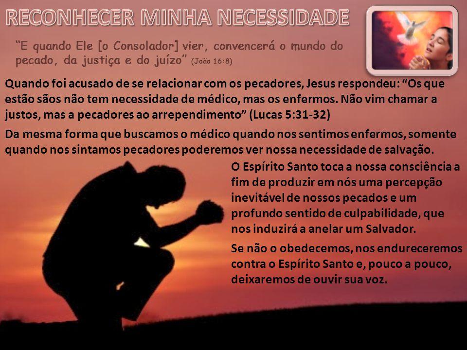 """""""E quando Ele [o Consolador] vier, convencerá o mundo do pecado, da justiça e do juízo"""" (João 16:8) Quando foi acusado de se relacionar com os pecador"""