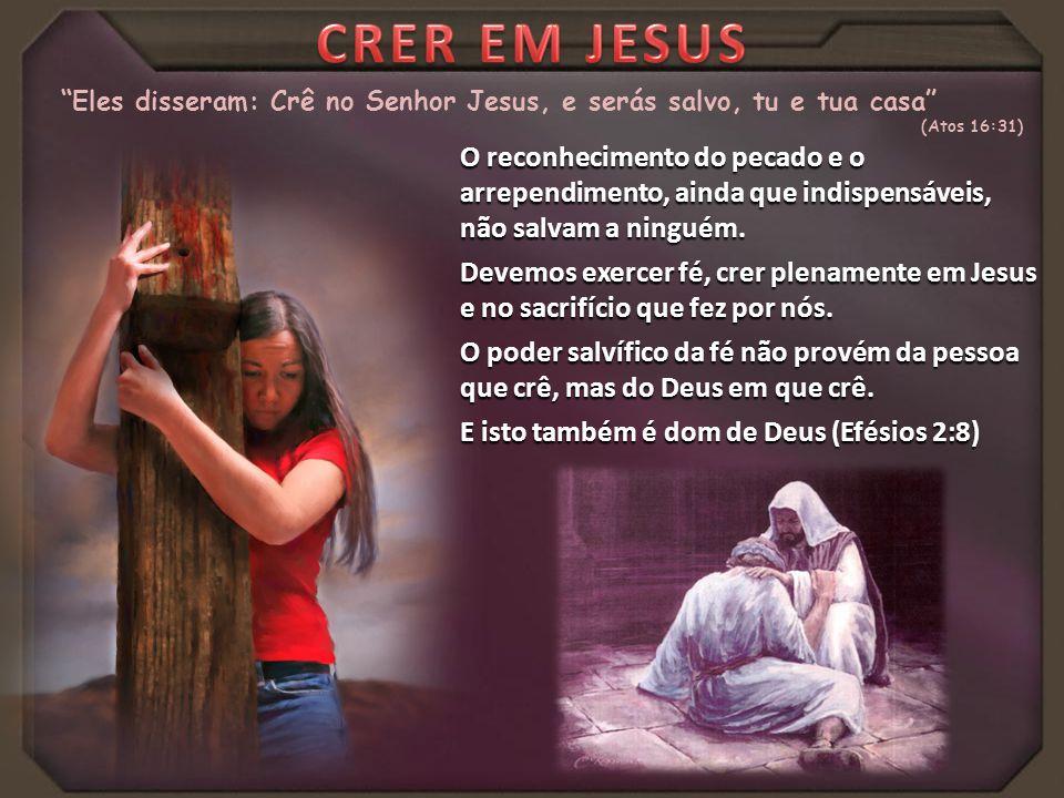 """""""Eles disseram: Crê no Senhor Jesus, e serás salvo, tu e tua casa"""" (Atos 16:31) O reconhecimento do pecado e o arrependimento, ainda que indispensávei"""