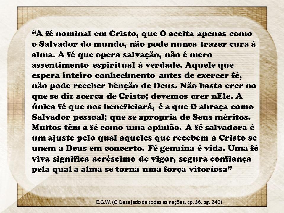 """""""A fé nominal em Cristo, que O aceita apenas como o Salvador do mundo, não pode nunca trazer cura à alma. A fé que opera salvação, não é mero assentim"""