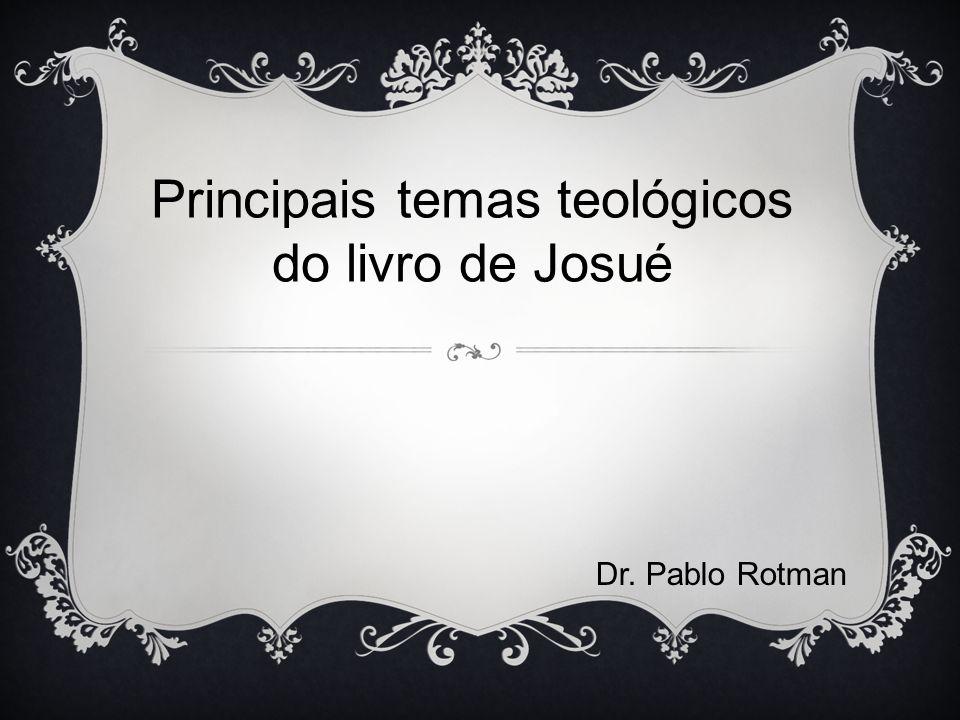 Principais temas teológicos do livro de Josué Dr. Pablo Rotman