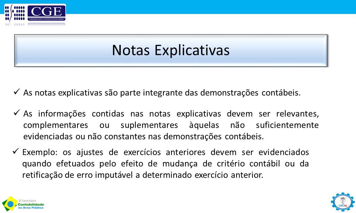 Notas Explicativas As notas explicativas são parte integrante das demonstrações contábeis. As informações contidas nas notas explicativas devem ser re