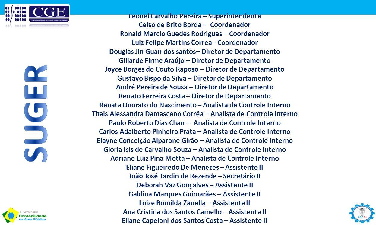 Leonel Carvalho Pereira – Superintendente Celso de Brito Borda – Coordenador Ronald Marcio Guedes Rodrigues – Coordenador Luiz Felipe Martins Correa -