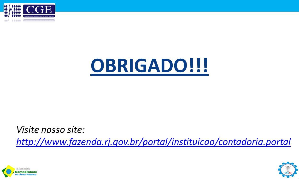 OBRIGADO!!! Visite nosso site: http://www.fazenda.rj.gov.br/portal/instituicao/contadoria.portal http://www.fazenda.rj.gov.br/portal/instituicao/conta
