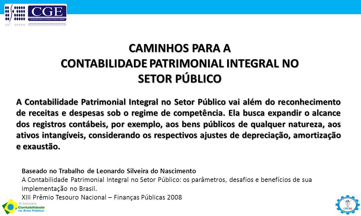 CAMINHOS PARA A CONTABILIDADE PATRIMONIAL INTEGRAL NO SETOR PÚBLICO A Contabilidade Patrimonial Integral no Setor Público vai além do reconhecimento d