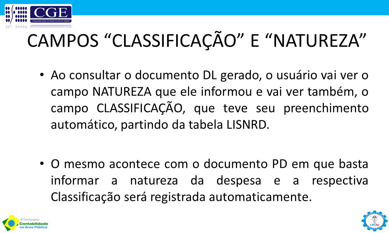 """CAMPOS """"CLASSIFICAÇÃO"""" E """"NATUREZA"""" Ao consultar o documento DL gerado, o usuário vai ver o campo NATUREZA que ele informou e vai ver também, o campo"""