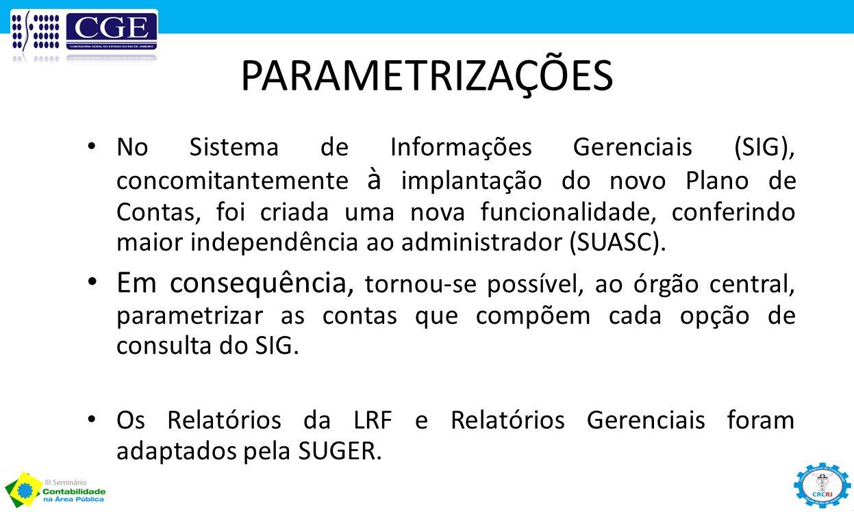 PARAMETRIZAÇÕES No Sistema de Informações Gerenciais (SIG), concomitantemente à implantação do novo Plano de Contas, foi criada uma nova funcionalidad