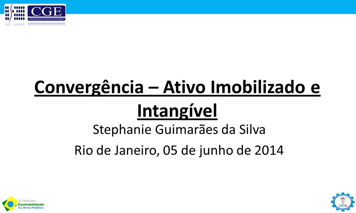 Convergência – Ativo Imobilizado e Intangível Stephanie Guimarães da Silva Rio de Janeiro, 05 de junho de 2014