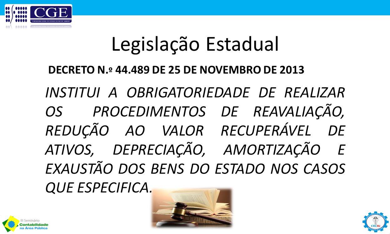 Legislação Estadual INSTITUI A OBRIGATORIEDADE DE REALIZAR OS PROCEDIMENTOS DE REAVALIAÇÃO, REDUÇÃO AO VALOR RECUPERÁVEL DE ATIVOS, DEPRECIAÇÃO, AMORT
