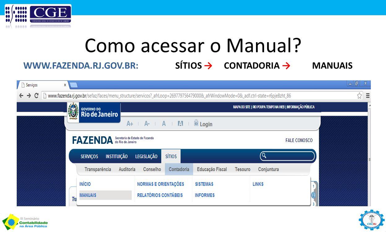 Como acessar o Manual? WWW.FAZENDA.RJ.GOV.BR:SÍTIOS →CONTADORIA →MANUAIS