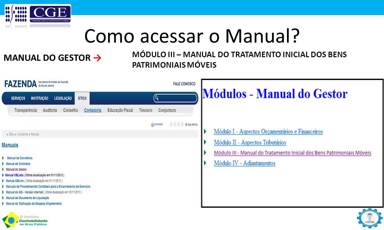 Como acessar o Manual? MANUAL DO GESTOR → MÓDULO III – MANUAL DO TRATAMENTO INICIAL DOS BENS PATRIMONIAIS MÓVEIS