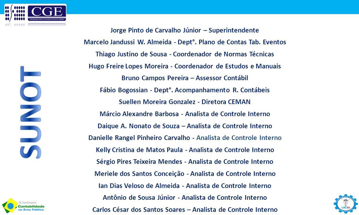 Jorge Pinto de Carvalho Júnior – Superintendente Marcelo Jandussi W. Almeida - Dept°. Plano de Contas Tab. Eventos Thiago Justino de Sousa - Coordenad