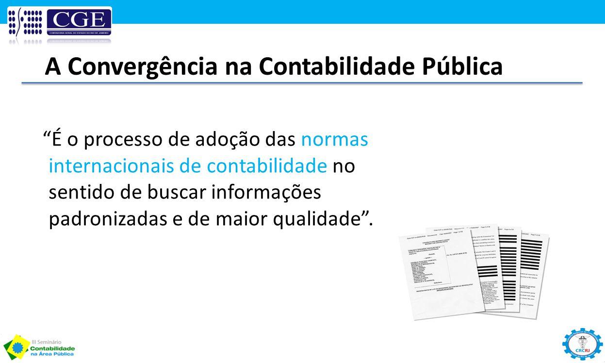 """A Convergência na Contabilidade Pública """"É o processo de adoção das normas internacionais de contabilidade no sentido de buscar informações padronizad"""