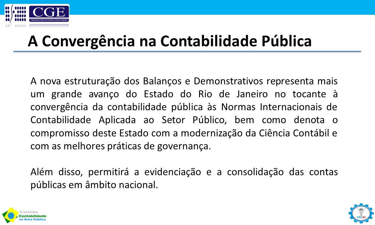 A nova estruturação dos Balanços e Demonstrativos representa mais um grande avanço do Estado do Rio de Janeiro no tocante à convergência da contabilid