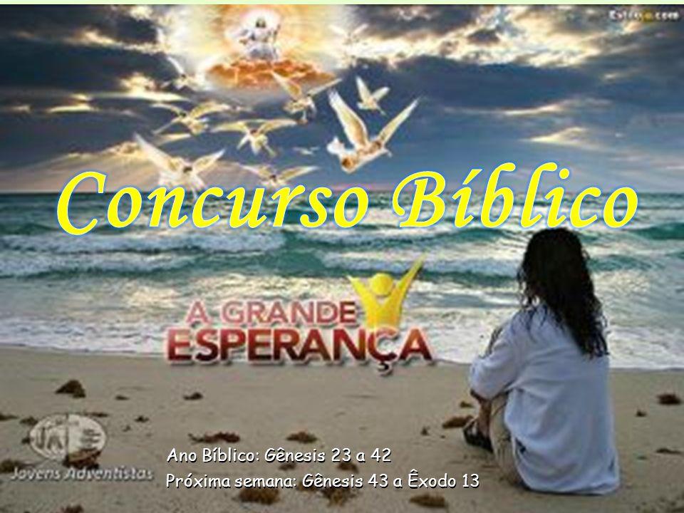 Ano Bíblico: Gênesis 23 a 42 Próxima semana: Gênesis 43 a Êxodo 13 Ano Bíblico: Gênesis 23 a 42 Próxima semana: Gênesis 43 a Êxodo 13