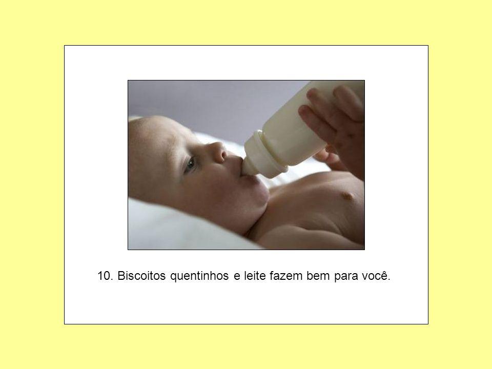 8. Lave as mãos antes de comer e agradeça a Deus antes de deitar. 9. Dê descarga. (Esse é importante)