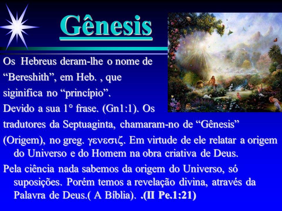 """Gênesis Os Hebreus deram-lhe o nome de """"Bereshith"""", em Heb., que siginifica no """"princípio"""". Devido a sua 1  frase. (Gn1:1). Os tradutores da Septuagi"""