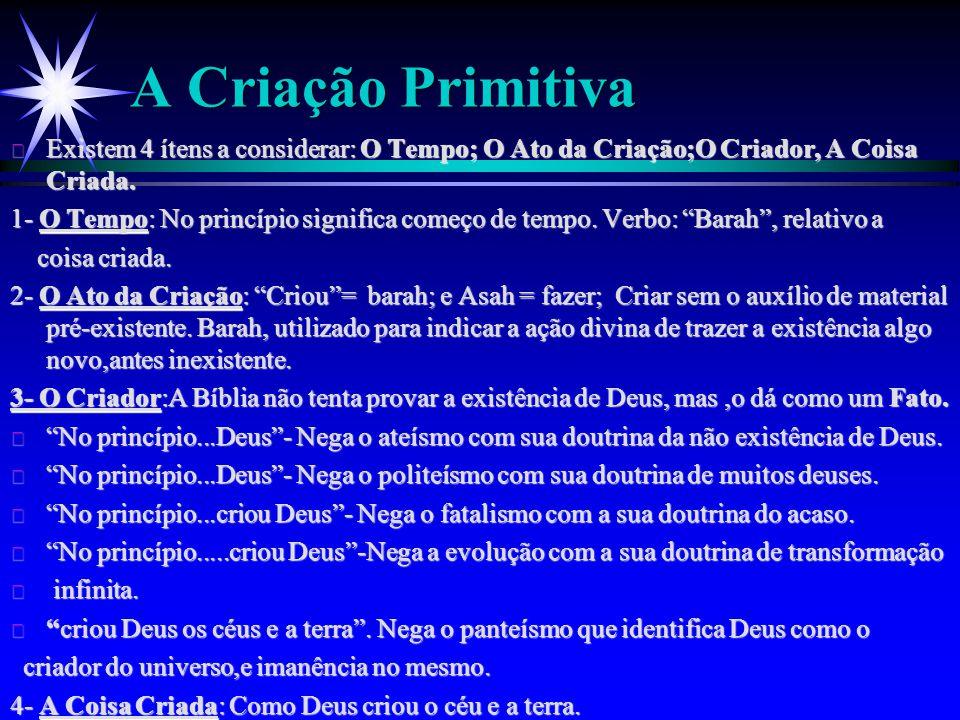 A Criação Primitiva ä Existem 4 ítens a considerar: O Tempo; O Ato da Criação;O Criador, A Coisa Criada. 1- O Tempo: No princípio significa começo de