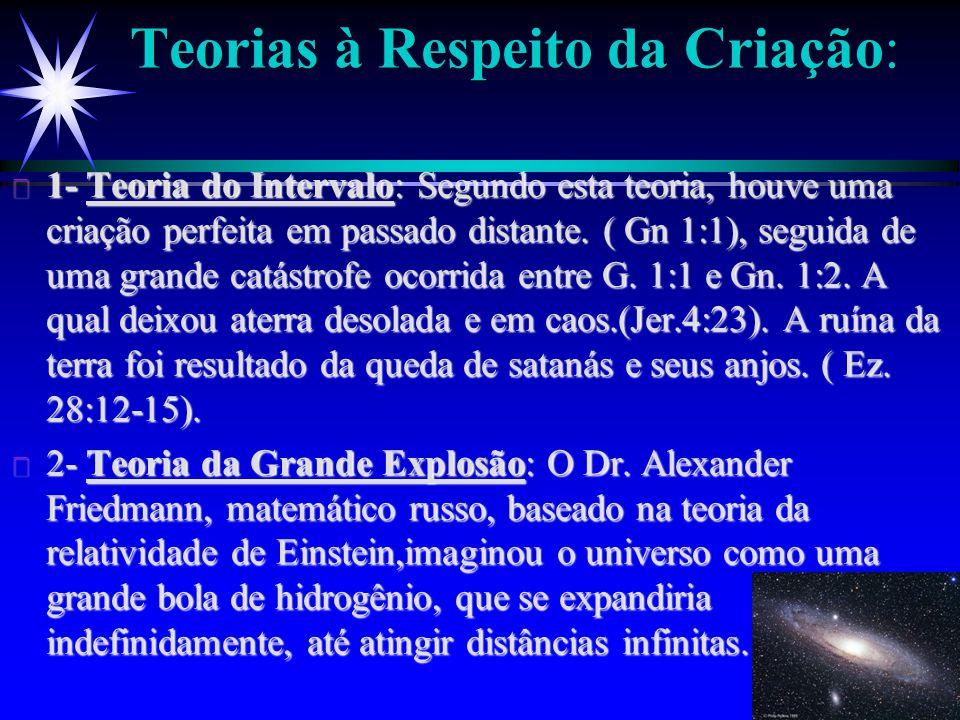 Teorias à Respeito da Criação: ä 1- Teoria do Intervalo: Segundo esta teoria, houve uma criação perfeita em passado distante. ( Gn 1:1), seguida de um