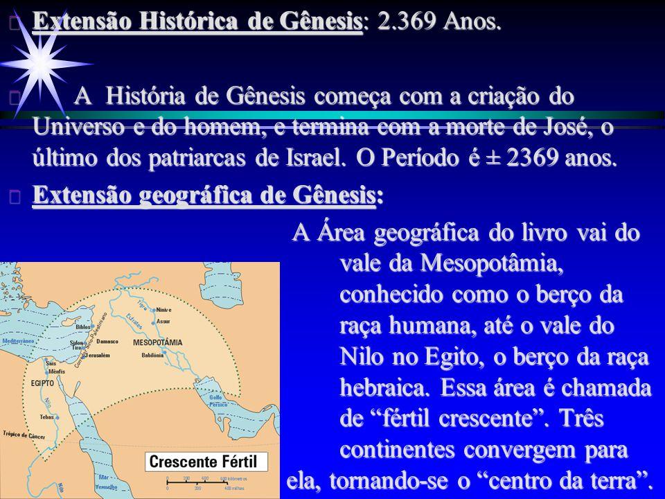 ä Extensão Histórica de Gênesis: 2.369 Anos. ä A História de Gênesis começa com a criação do Universo e do homem, e termina com a morte de José, o últ
