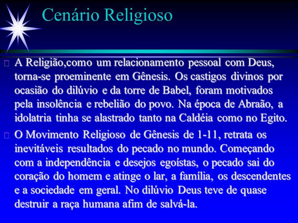 Cenário Religioso ä A Religião,como um relacionamento pessoal com Deus, torna-se proeminente em Gênesis. Os castigos divinos por ocasião do dilúvio e