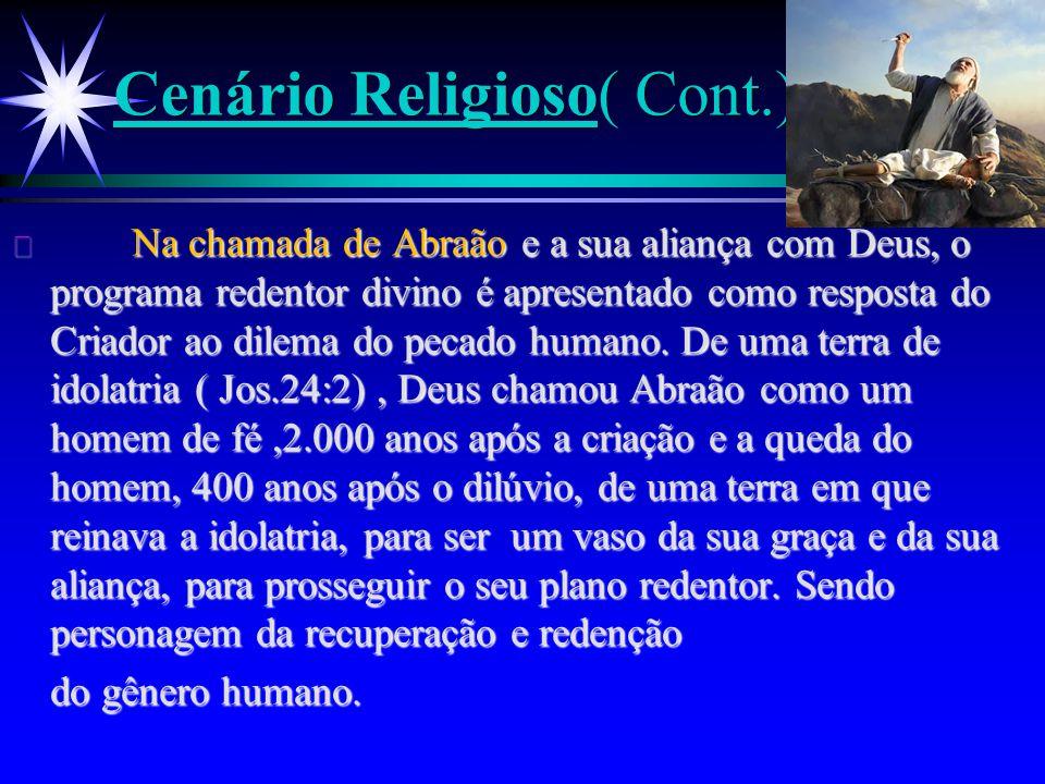 Cenário Religioso( Cont.). ä Na chamada de Abraão e a sua aliança com Deus, o programa redentor divino é apresentado como resposta do Criador ao dilem