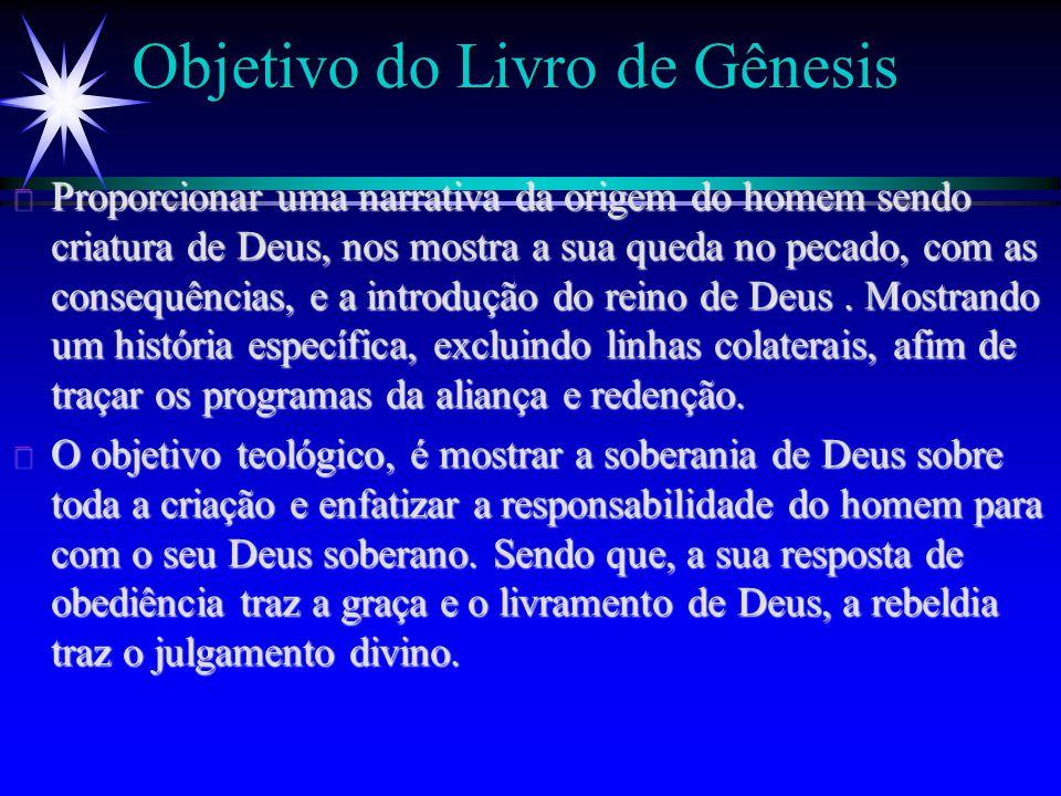 Objetivo do Livro de Gênesis ä Proporcionar uma narrativa da origem do homem sendo criatura de Deus, nos mostra a sua queda no pecado, com as consequê
