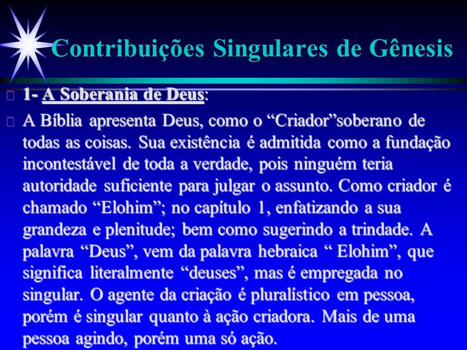 """Contribuições Singulares de Gênesis ä 1- A Soberania de Deus: ä A Bíblia apresenta Deus, como o """"Criador""""soberano de todas as coisas. Sua existência é"""