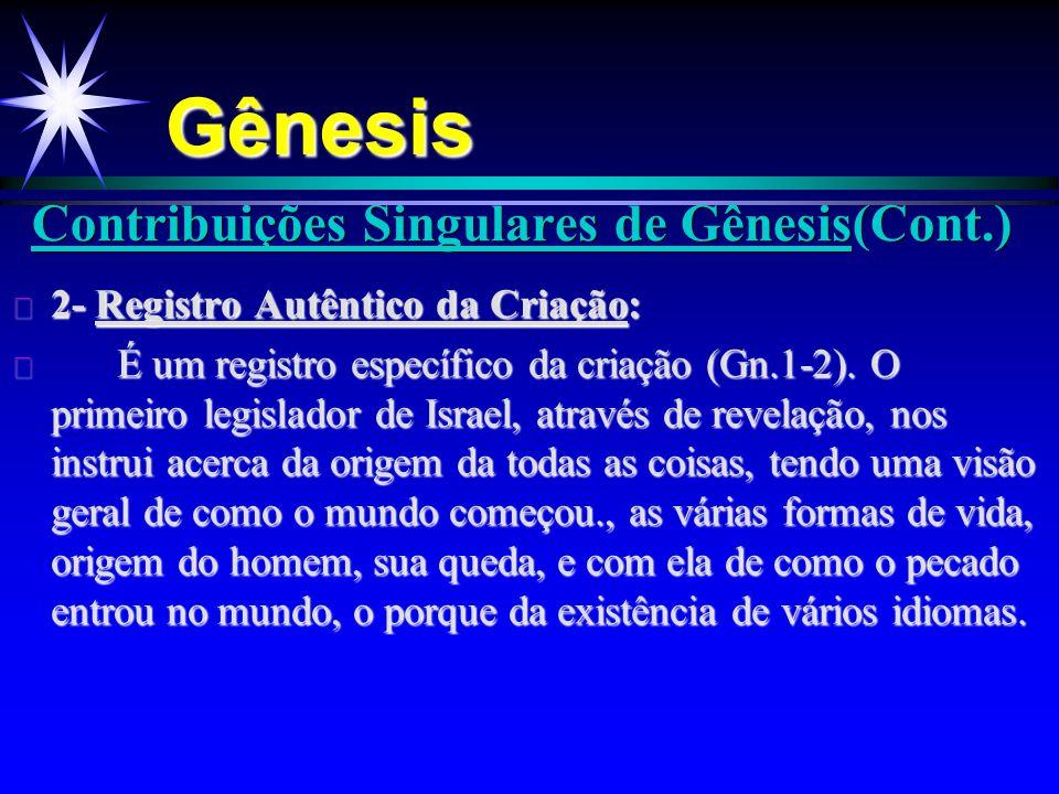 Contribuições Singulares de Gênesis(Cont.) ä 2- Registro Autêntico da Criação: ä É um registro específico da criação (Gn.1-2). O primeiro legislador d