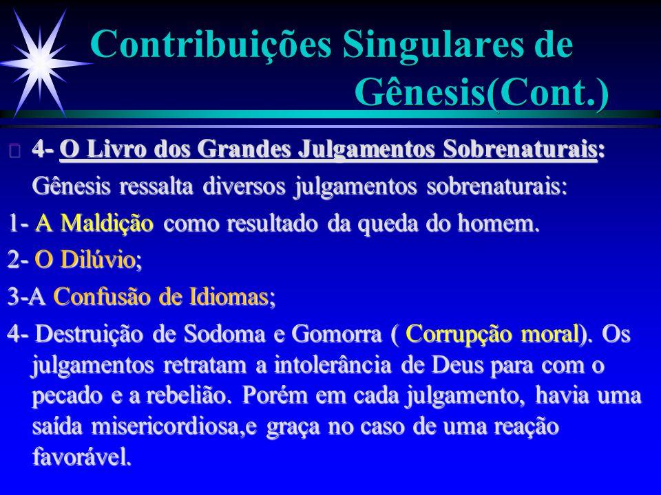 Contribuições Singulares de Gênesis(Cont.) ä 4- O Livro dos Grandes Julgamentos Sobrenaturais: Gênesis ressalta diversos julgamentos sobrenaturais: 1-