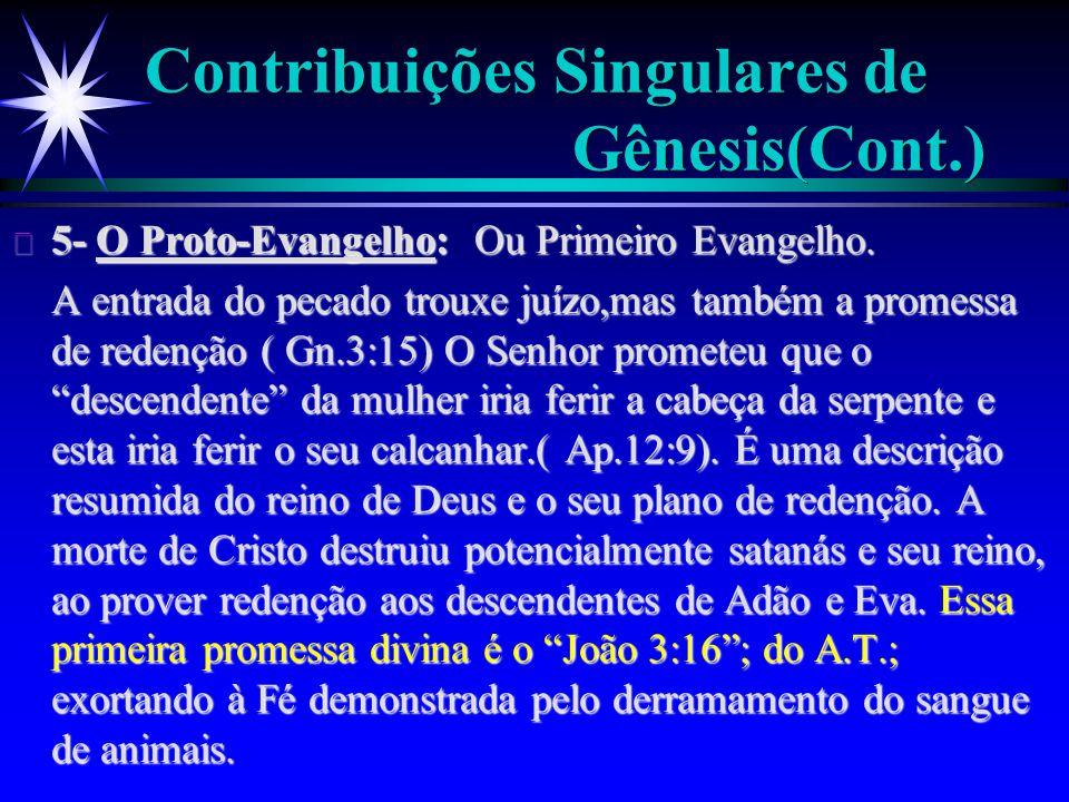 Contribuições Singulares de Gênesis(Cont.) ä 5- O Proto-Evangelho: Ou Primeiro Evangelho. A entrada do pecado trouxe juízo,mas também a promessa de re