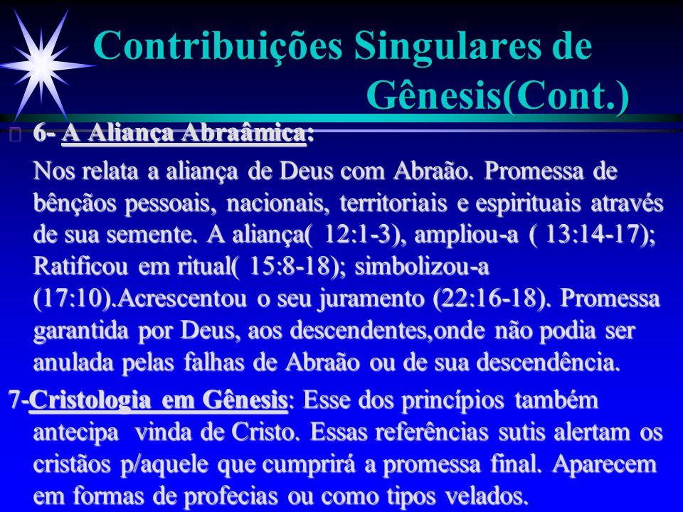 Contribuições Singulares de Gênesis(Cont.) ä 6- A Aliança Abraâmica: Nos relata a aliança de Deus com Abraão. Promessa de bênçãos pessoais, nacionais,