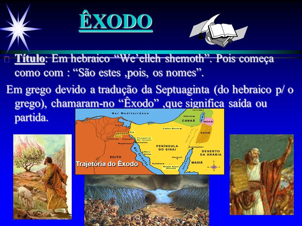 """ÊXODOÊXODO ä Título: Em hebraico """"We'elleh shemoth"""". Pois começa como com : """"São estes,pois, os nomes"""". Em grego devido a tradução da Septuaginta (do"""