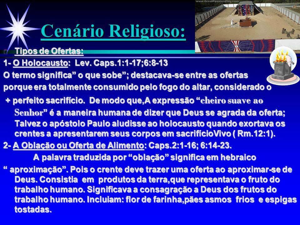 """Cenário Religioso: ä Tipos de Ofertas: 1- O Holocausto: Lev. Caps.1:1-17;6:8-13 O termo significa"""" o que sobe""""; destacava-se entre as ofertas porque e"""