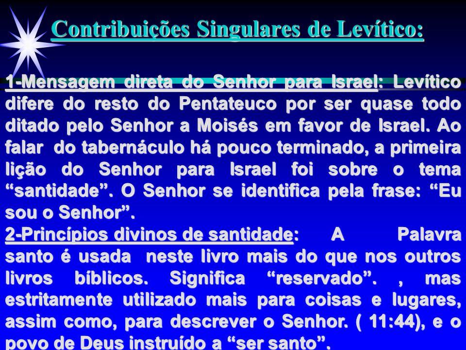 Contribuições Singulares de Levítico: 1-Mensagem direta do Senhor para Israel: Levítico difere do resto do Pentateuco por ser quase todo ditado pelo S