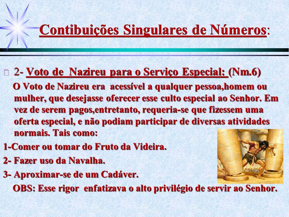 Contibuições Singulares de Números: ä 2- Voto de Nazireu para o Serviço Especial: (Nm.6) O Voto de Nazireu era acessível a qualquer pessoa,homem ou mu