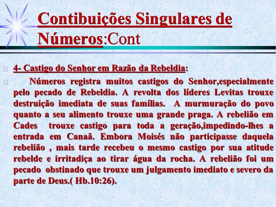 Contibuições Singulares de Números:Cont ä 4- Castigo do Senhor em Razão da Rebeldia: ä Números registra muitos castigos do Senhor,especialmente pelo p