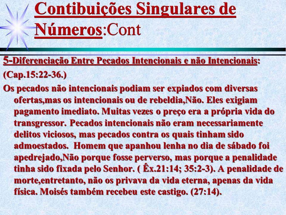 Contibuições Singulares de Números:Cont 5- Diferenciação Entre Pecados Intencionais e não Intencionais: (Cap.15:22-36.) Os pecados não intencionais po