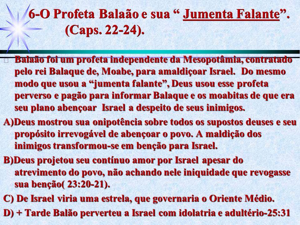 """6-O Profeta Balaão e sua """" Jumenta Falante"""". (Caps. 22-24). ä Balaão foi um profeta independente da Mesopotâmia, contratado pelo rei Balaque de, Moabe"""