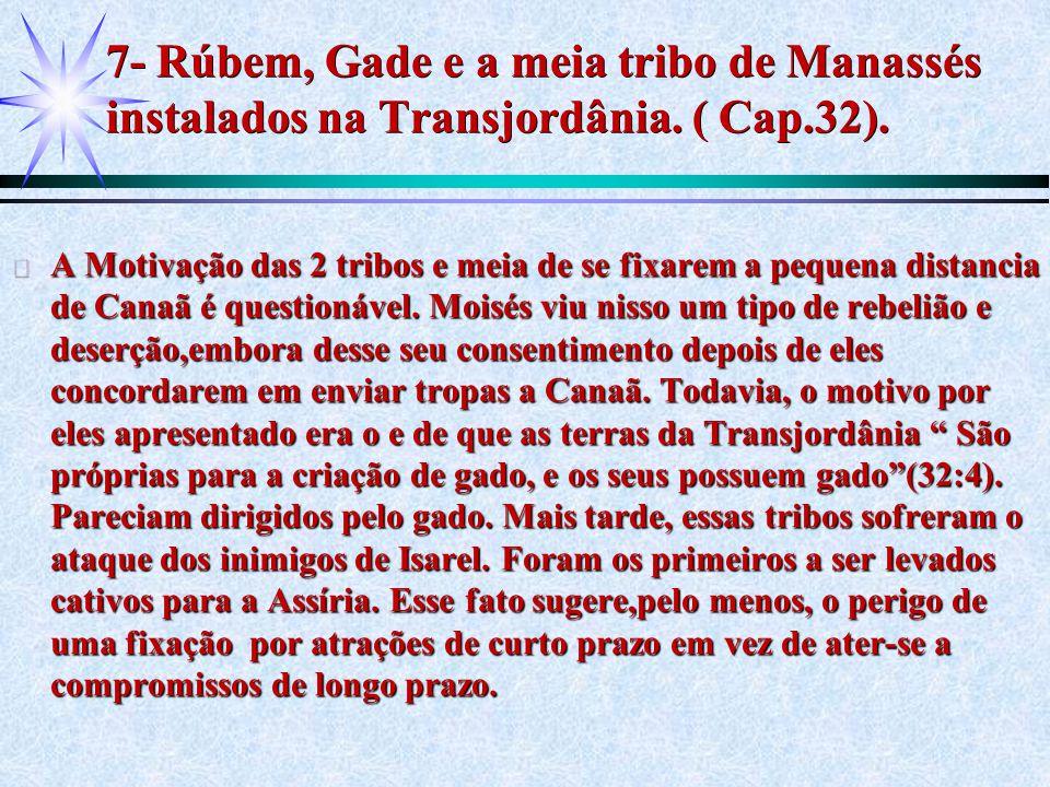 7- Rúbem, Gade e a meia tribo de Manassés instalados na Transjordânia. ( Cap.32). ä A Motivação das 2 tribos e meia de se fixarem a pequena distancia