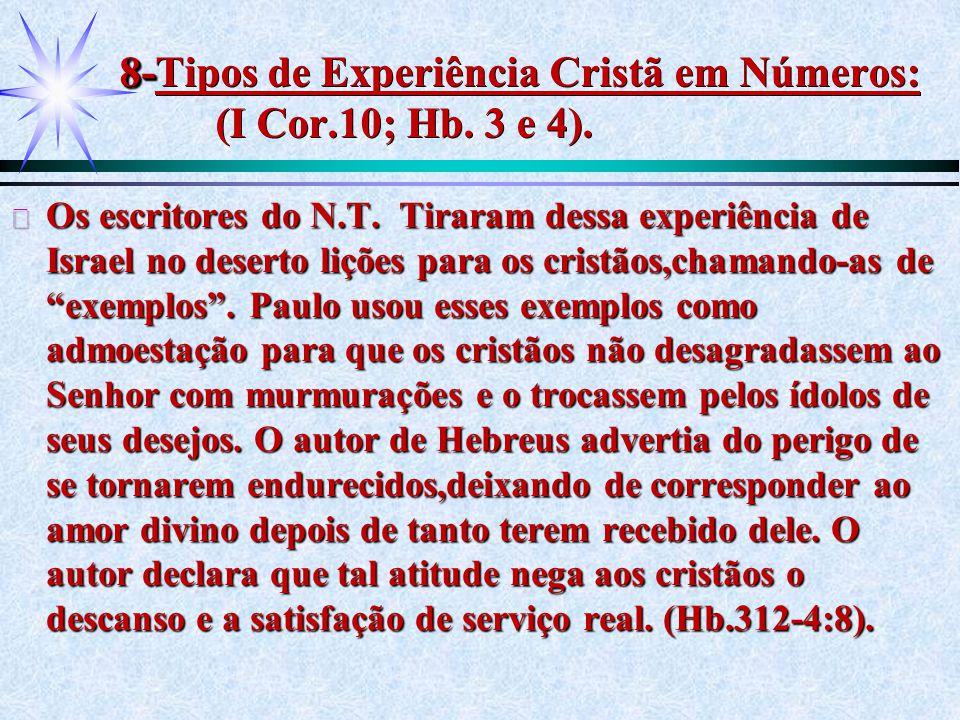 8- 8-Tipos de Experiência Cristã em Números: (I Cor.10; Hb. 3 e 4). ä Os escritores do N.T. Tiraram dessa experiência de Israel no deserto lições para