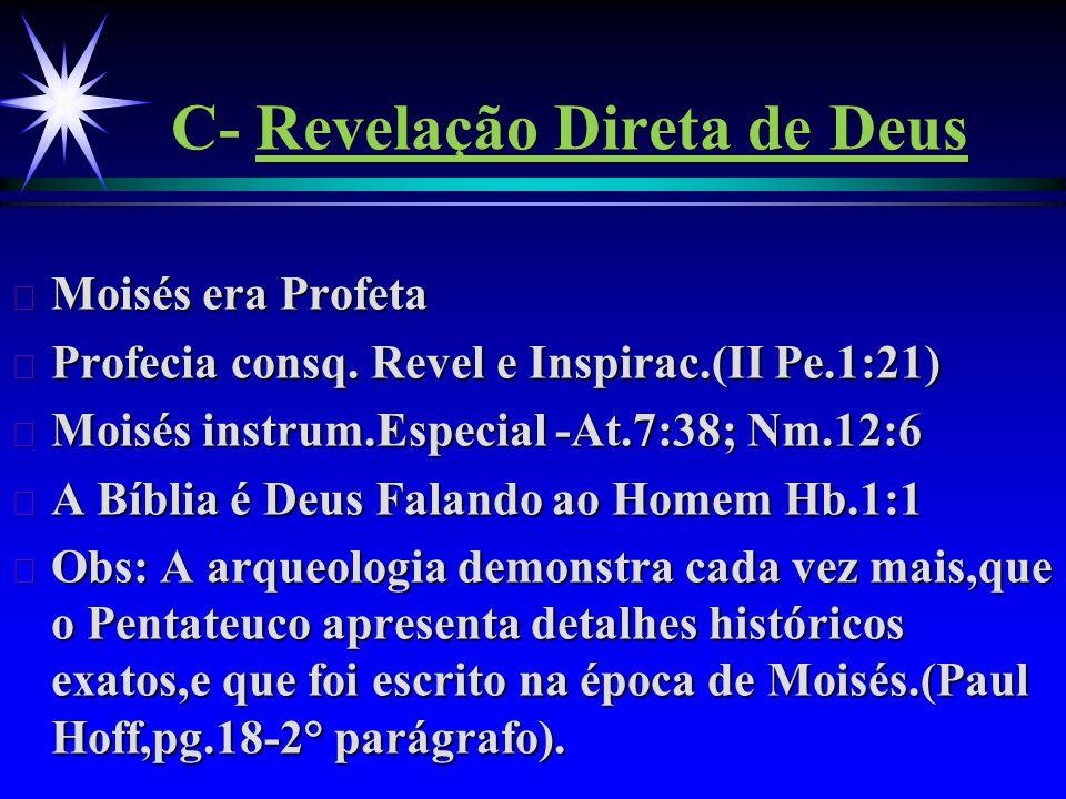 C- Revelação Direta de Deus ä Moisés era Profeta ä Profecia consq. Revel e Inspirac.(II Pe.1:21) ä Moisés instrum.Especial -At.7:38; Nm.12:6 ä A Bíbli