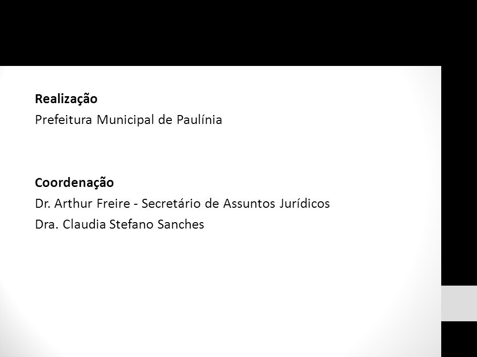 Realização Prefeitura Municipal de Paulínia Coordenação Dr. Arthur Freire - Secretário de Assuntos Jurídicos Dra. Claudia Stefano Sanches