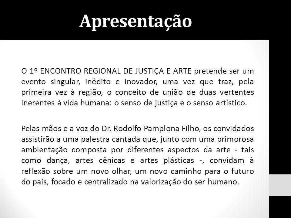 O 1º ENCONTRO REGIONAL DE JUSTIÇA E ARTE pretende ser um evento singular, inédito e inovador, uma vez que traz, pela primeira vez à região, o conceito